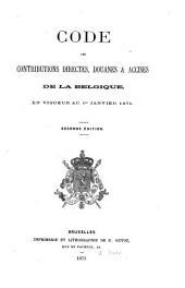 Code des contributions directes, douanes et accises de la Belgique, en vigueur au 1er Janvier 1871