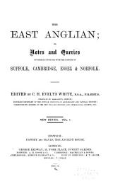 The East Anglian: Or, Notes and Queries on Subjects Connected with the Counties of Suffolk, Cambridge, Essex and Norfolk, Volume 1