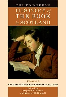 Edinburgh History of the Book in Scotland  Volume 2  Enlightenment and Expansion 1707 1800 PDF