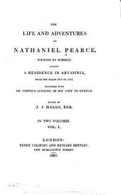 The Life and Adventures of Nathaniel Pearce: Written by Himself During a Residence in Abyssinia from the Years 1810 to 1819 : Together with Mr. Coffin's Account of His Visit to Gondar