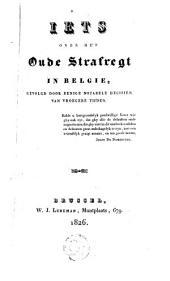 Iets over het oude strafregt in België, gevolgd door eenige notabele decisien van vroegere tijden