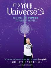 It''s Your Universe: You Have the Power to Make It Happen