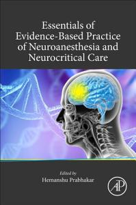 Essentials of Evidence Based Practice of Neuroanesthesia and Neurocritical Care