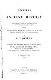 Lectures on ancient history: from the earliest times to the taking of Alexandria by Octavianus. Comprising the history of the Asiatic nations, the Egyptians, Greeks, Macedonians and Carthaginians, Volume 1