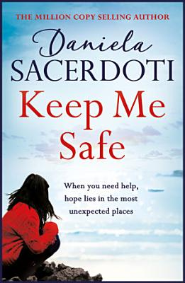 Keep Me Safe  Be swept away by this breathtaking love story with a heartbreaking twist
