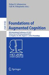 Foundations of Augmented Cognition: 9th International Conference, AC 2015, Held as Part of HCI International 2015, Los Angeles, CA, USA, August 2-7, 2015, Proceedings