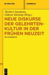 Neue Diskurse der Gelehrtenkultur in der Frühen Neuzeit: Ein Handbuch