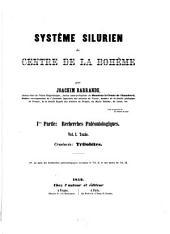Systême Silurien du centre de la Bohême: Ière. Partie: Recherches Paléontologiques. Vol. I. Texte. Crustacés: Trilobites, Volume1