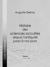 Histoire des sciences occultes depuis l'antiquité jusqu'à nos jours