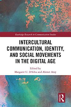 Intercultural Communication  Identity  and Social Movements in the Digital Age PDF