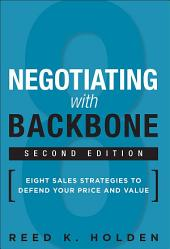 Negotiating with Backbone: Eight Sales Strategies to Defend Your Price and Value, Edition 2
