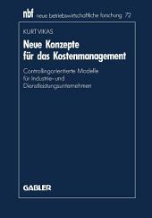 Neue Konzepte für das Kostenmanagement: Controllingorientierte Modelle für Industrie- und Dienstleistungsunternehmen