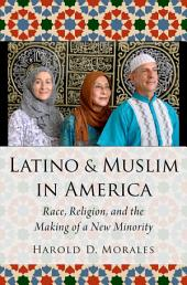 Latino and Muslim in America: Race, Religion, and the Making of a New Minority