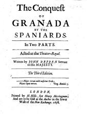 The Conquest of Granada by the Spaniards: In Two Parts : Acted at the Theater-Royal