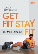 Get Fit Stay Fit For Men Over 40 PDF
