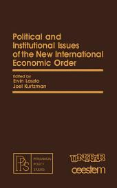 Political and Institutional Issues of the New International Economic Order: Pergamon Policy Studies on The New International Economic Order