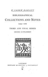 Bibliographical Collections and Notes (1474-1700): Third and Final Series. Second Supplement