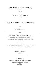 Origines Ecclesiasticae: Or, The Antiquities of the Christian Church and Other Works ... with the Quotations at Length, in the Original Languages, and a Biographical Account of the Author, Volume 2