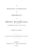 The Religious Experience and Prophecies of H  Hutchinson     Written by Himself PDF
