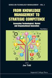 From Knowledge Management to Strategic Competence: Assessing Technological, Market and Organisational Innovation Third Edition
