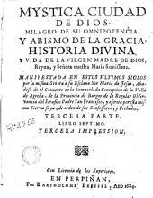 Mystica ciudad de Dios, milagro de su omnipotencia, y abismo de la gracia: historia divina, y vida de la Virgen Madre de Dios...