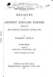 Reliques of Ancient English Poetry: Consisting of Old Heroic Ballads, Songs, Etc
