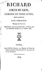 Richard Coeur de Lion: comédie en trois actes, metee d'ariettes