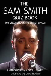 The Sam Smith Quiz Book: 100 Questions on the British Singer