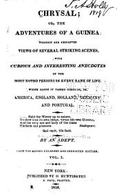 Chrysal: Or, The Adventures of a Guinea : Wherein are Exhibited Views of Several Striking Scenes, with Curious and Interesting Anecdotes of the Most Noted Persons in Every Rank of Life, Whose Hands it Passed Through, in America, England, Holland, Germany, and Portugal, Volume 1