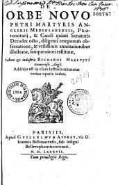 De Orbe Novo Petri Martyris Anglerii Mediolanensis... Decades octo... annotationibus illustratae, suóque nitori restitutae, Labore... Richardi Hakluyti...