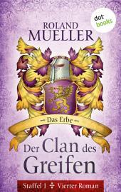 Der Clan des Greifen - Staffel I. Vierter Roman: Das Erbe