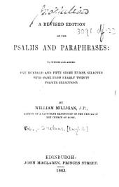 A Revised Edition of the Psalms and Paraphrases: to which are added one hundred and fifty short hymns, selected ... by William Milligan