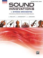 Sound Innovations - Teacher's Score (String Orchestra), Book 2: Teacher's Score for this Revolutionary String Orchestra Method for Early-Intermediate Musicians