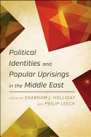 Political Identities and Popular Uprisings in the Middle East PDF