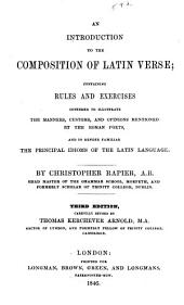 An Introduction to the Composition of Latin Verse: Containing Rules and Exercises Intended to Illustrate the Manners, Customs, and Opinions Mentioned by the Roman Poets, and to Render Familiar the Principal Idioms of the Latin Language
