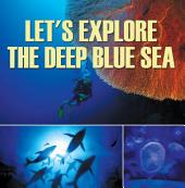 Let's Explore the Deep Blue Sea: Oceanography for Kids