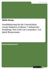 """Sensibilisierung für die Unterschiede zweier Kulturen in Klasse 7 anhand der Erzählung """"Das Gold von Caxamalca"""" von Jakob Wassermann"""