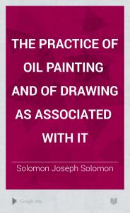 The Practice of Oil Painting and of Drawing as Associated with it PDF