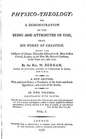 Physico-theology, Or a Demonstration of the Being and Attributes of God, from His Works of Creation: Volume 1