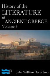History of the Literature of Ancient Greece: Volume 3