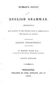 Murray's System of English Grammar: Improved and Adapted to the Present Mode of Instruction in this Branch of Science. Larger Arrangement