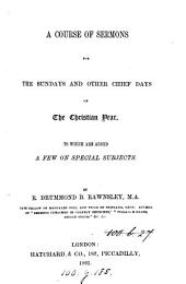 A course of sermons for the Sundays and other chief days of the Christian year. To which are added a few on special subjects