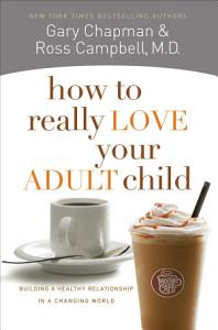 How to Really Love Your Adult Child Book