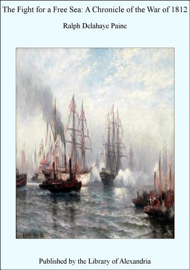 The Fight for a Free Sea  A Chronicle of the War of 1812 PDF