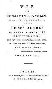 Vie De Benjamin Franklin: Écrite Par Lui-Même, Suivie De Ses Oeuvres Morales, Politiques Et Littéraires, Dont la plus grande partie n'avoit pas encore été publiée, Volume2