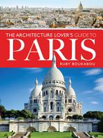 The Architecture Lover s Guide to Paris PDF