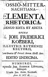 Vossio-Mitternachtiana Elementa Rhetorica (G. J. F. Vossii Elementa Rhetorica, ex partitionibus et institutionibus oratoriis aucta [by J. S. Mitternacht]), denuo edita et aucta opera M. J. F. Koeberi ... Editio undecima. (Epistola ... A. Buchneri ... ad B. J. Pfeifferum ... de libris Vossianis rhetoricis scripta, nondum hactenus publici juris facta.)