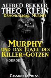 Murphy und das Juwel des Killer-Götzen (Dämonenjäger Murphy)