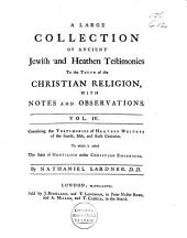 A Large Collection of Ancient Jewish and Heathen Testimonies to the Truth of the Christian Religion, with Notes and Observations: Volume 4