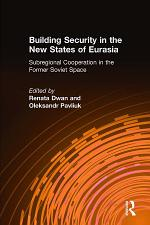 Building Security in the New States of Eurasia: Subregional Cooperation in the Former Soviet Space
